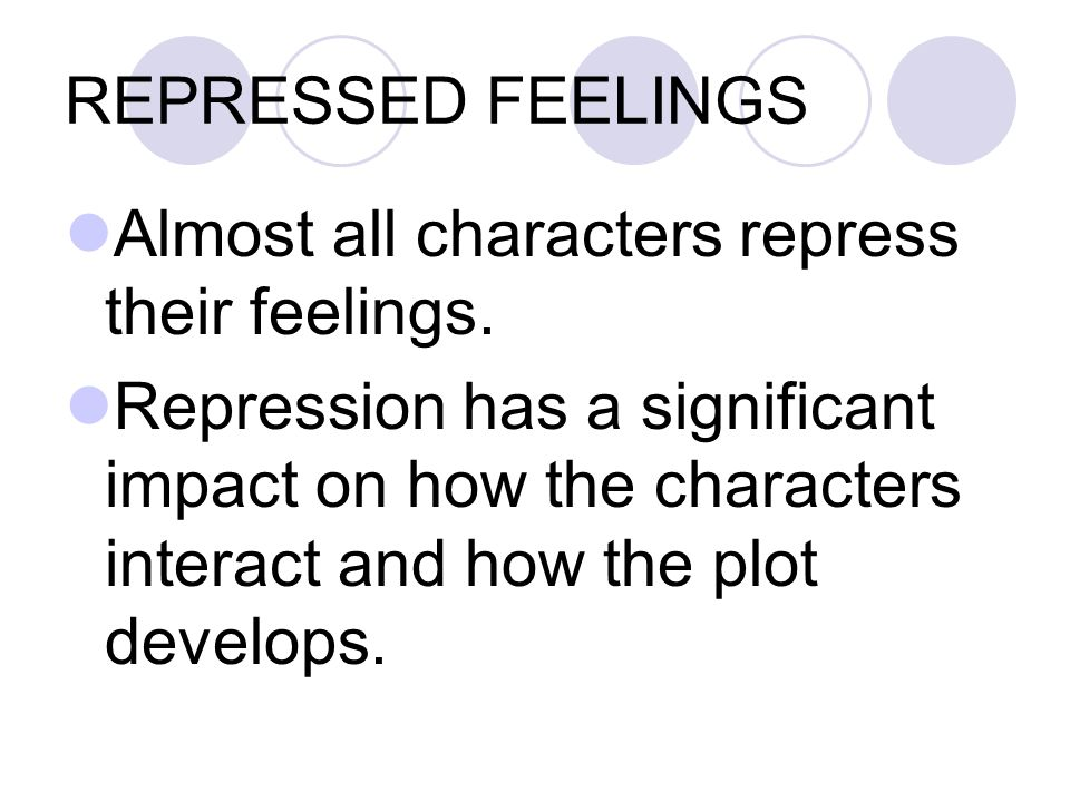 REPRESSED FEELINGS Almost all characters repress their feelings.