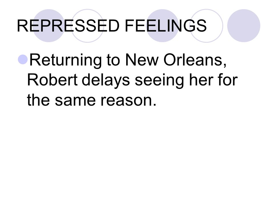 REPRESSED FEELINGS Returning to New Orleans, Robert delays seeing her for the same reason.