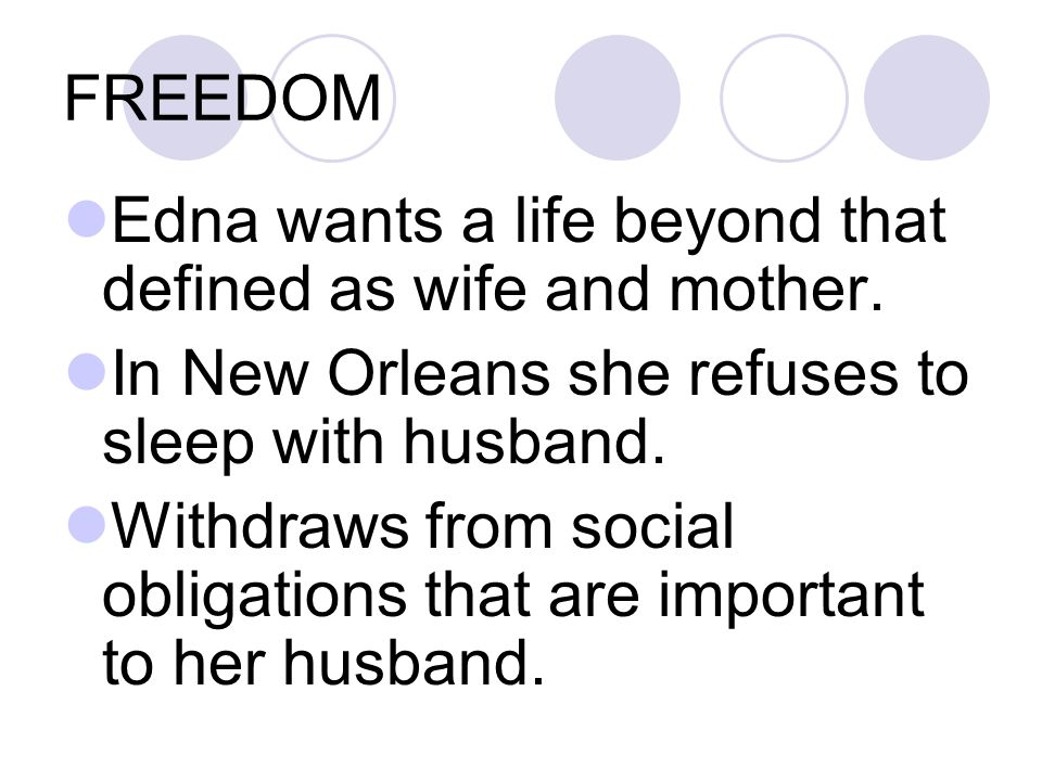 FREEDOM Edna wants a life beyond that defined as wife and mother. In New Orleans she refuses to sleep with husband.