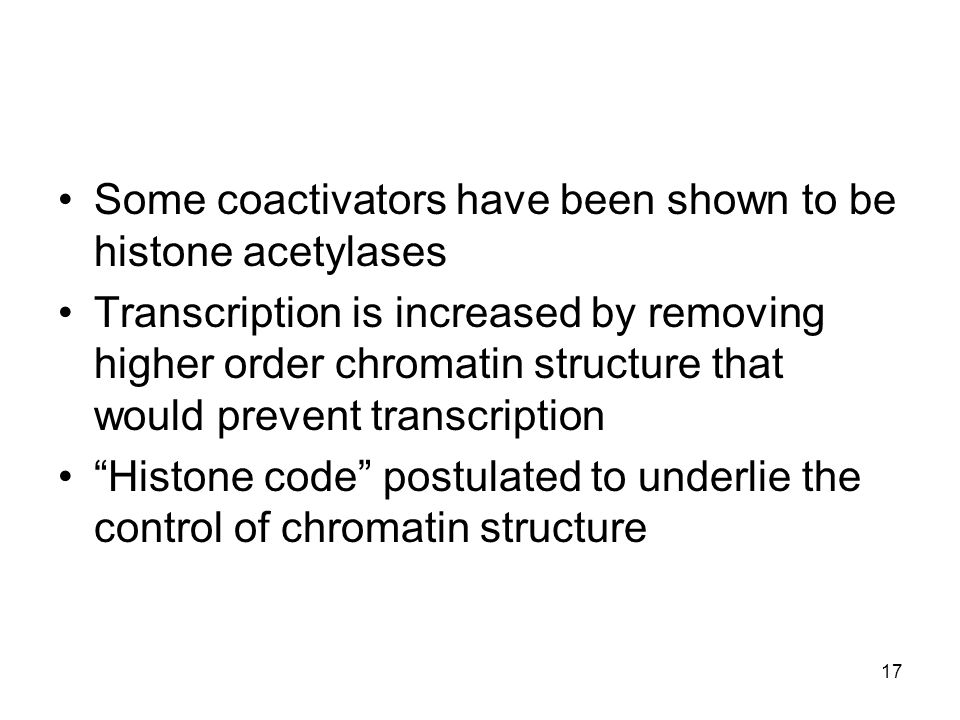 Some coactivators have been shown to be histone acetylases