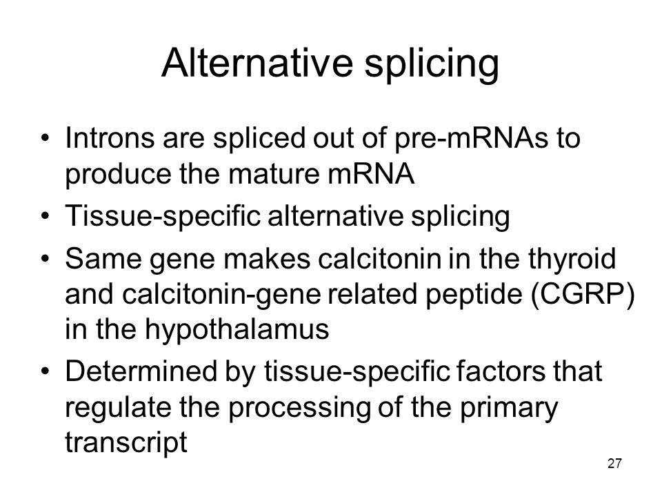 Alternative splicing Introns are spliced out of pre-mRNAs to produce the mature mRNA. Tissue-specific alternative splicing.