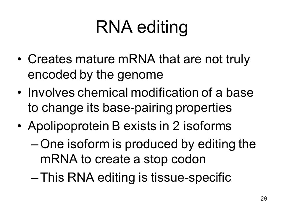 RNA editing Creates mature mRNA that are not truly encoded by the genome.