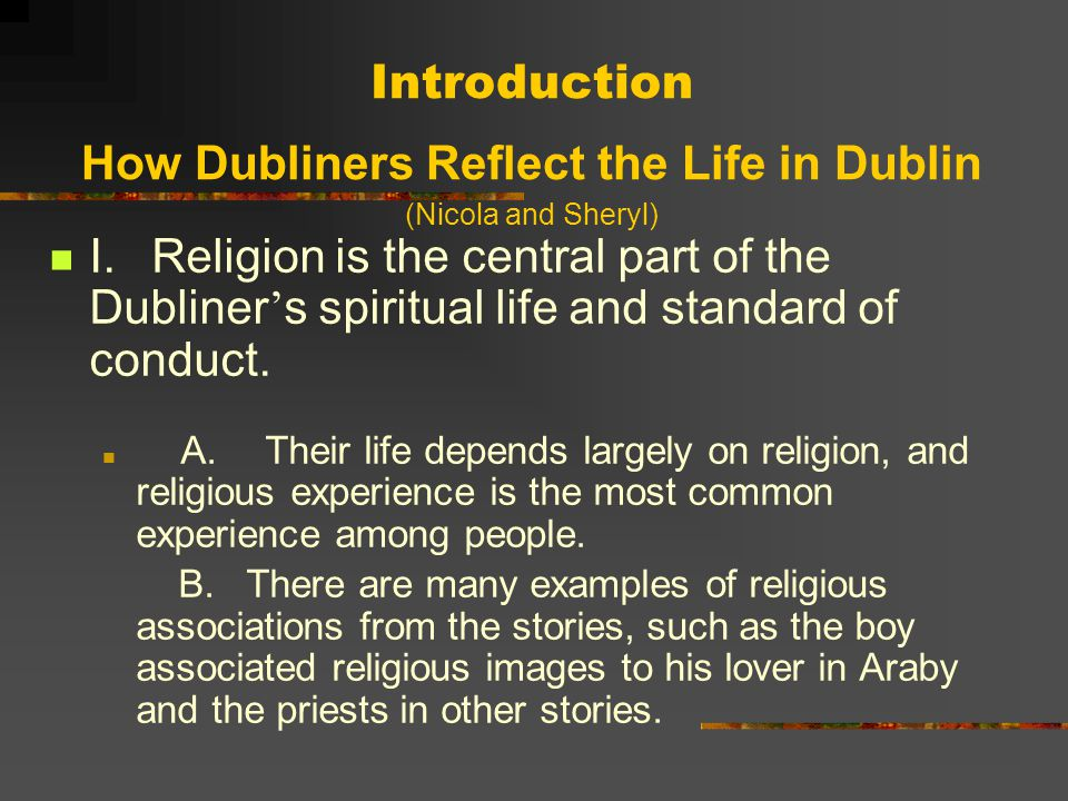 Introduction How Dubliners Reflect the Life in Dublin (Nicola and Sheryl)