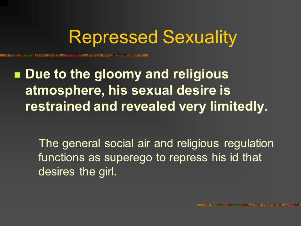 Repressed Sexuality Due to the gloomy and religious atmosphere, his sexual desire is restrained and revealed very limitedly.