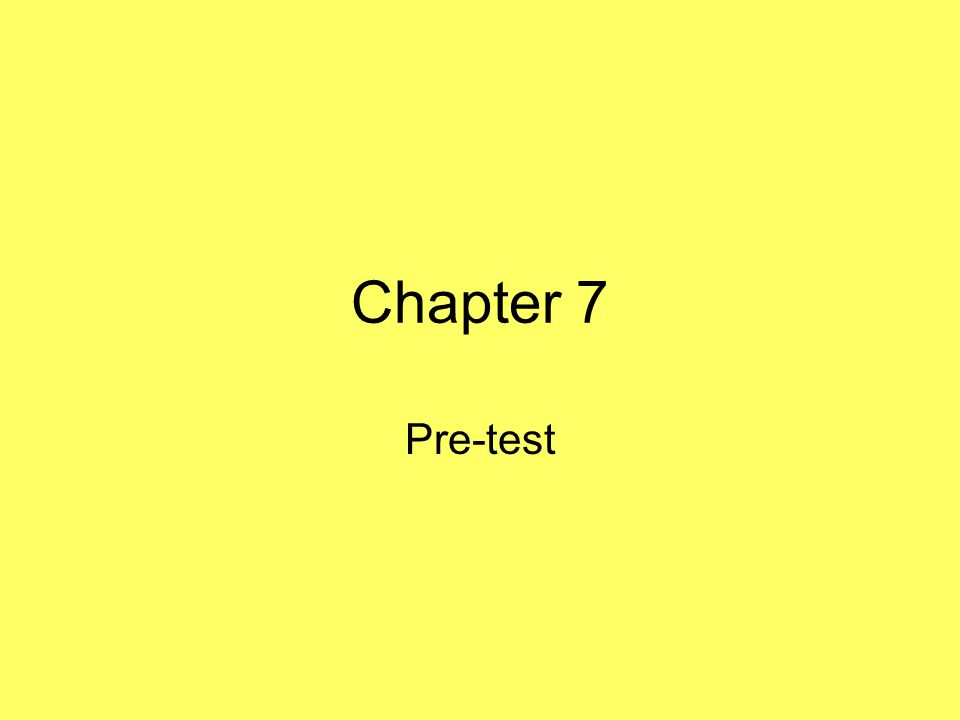 Chapter 7 Pre-test