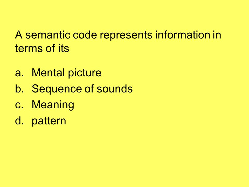 A semantic code represents information in terms of its
