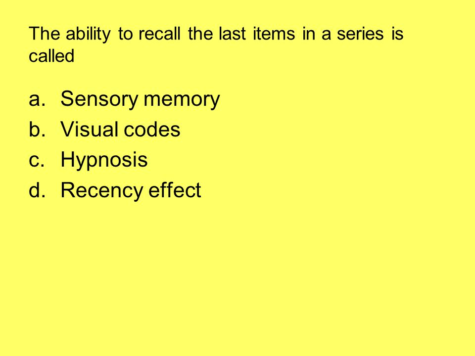 The ability to recall the last items in a series is called