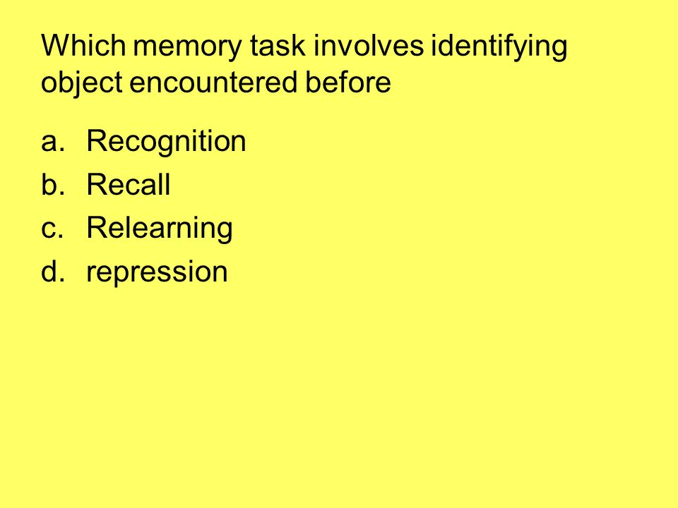 Which memory task involves identifying object encountered before