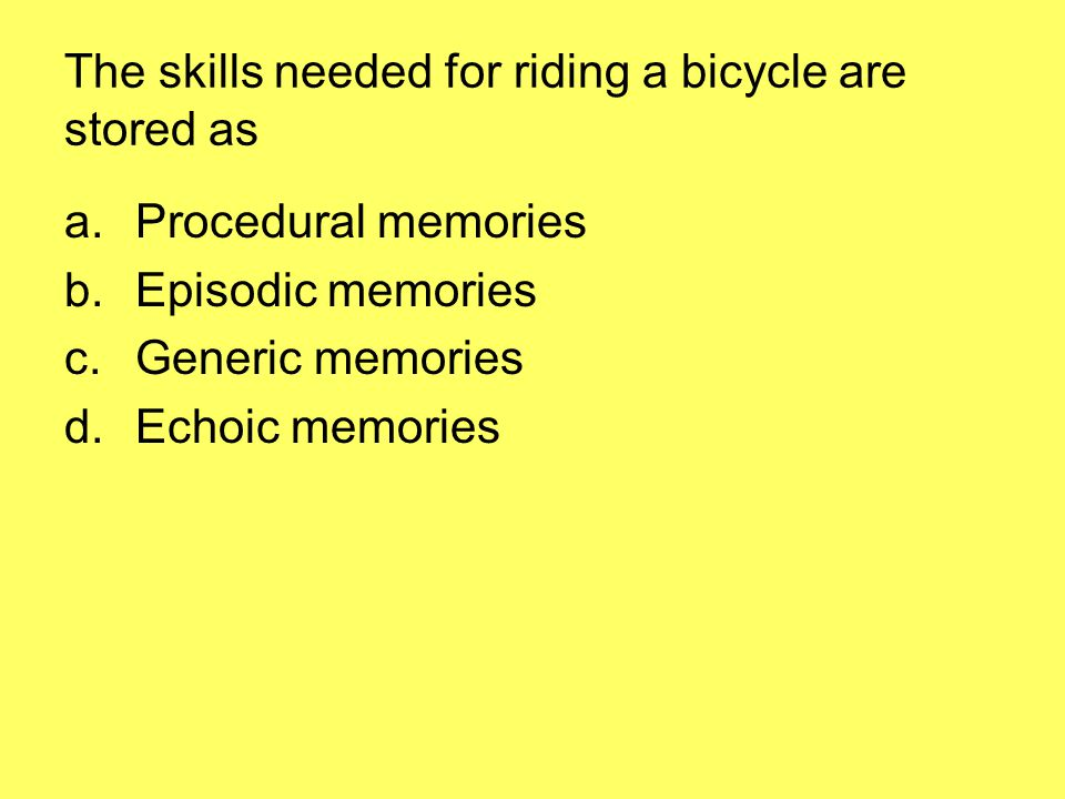 The skills needed for riding a bicycle are stored as