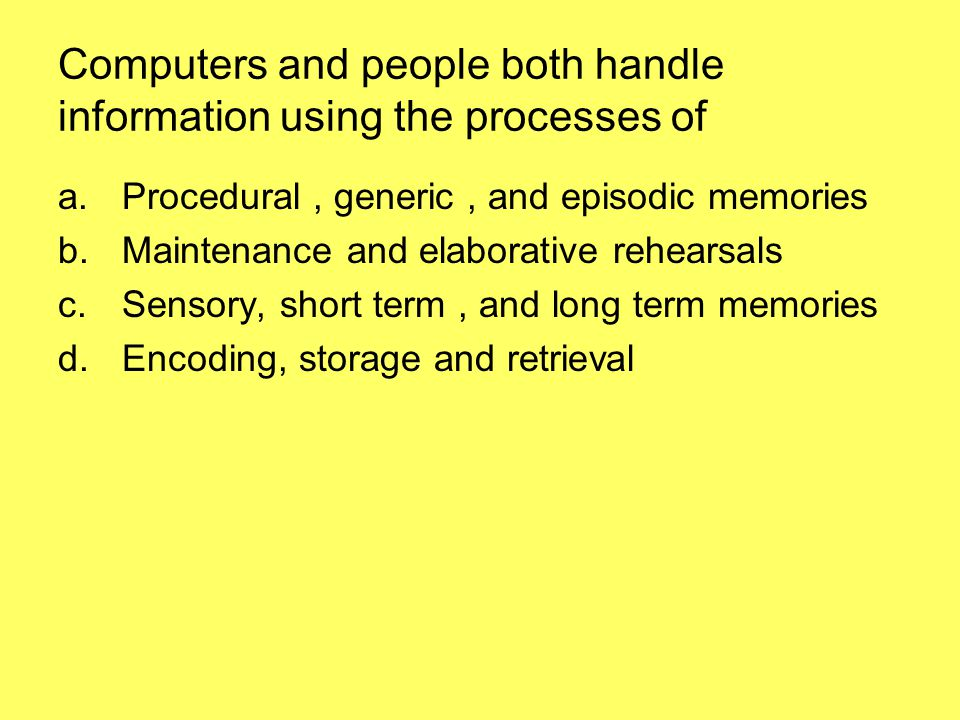 Computers and people both handle information using the processes of