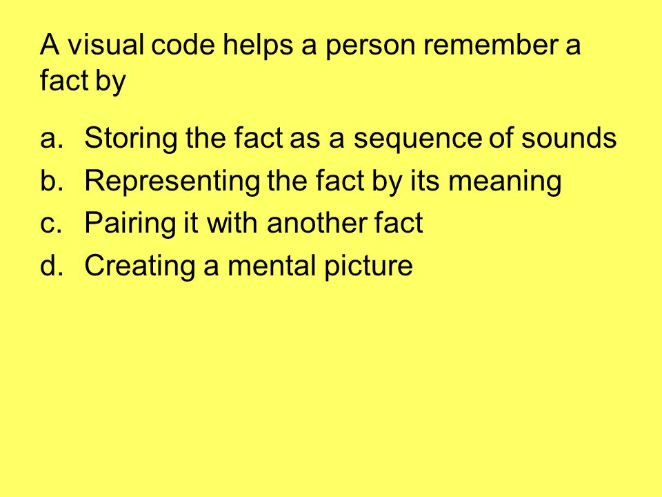 A visual code helps a person remember a fact by