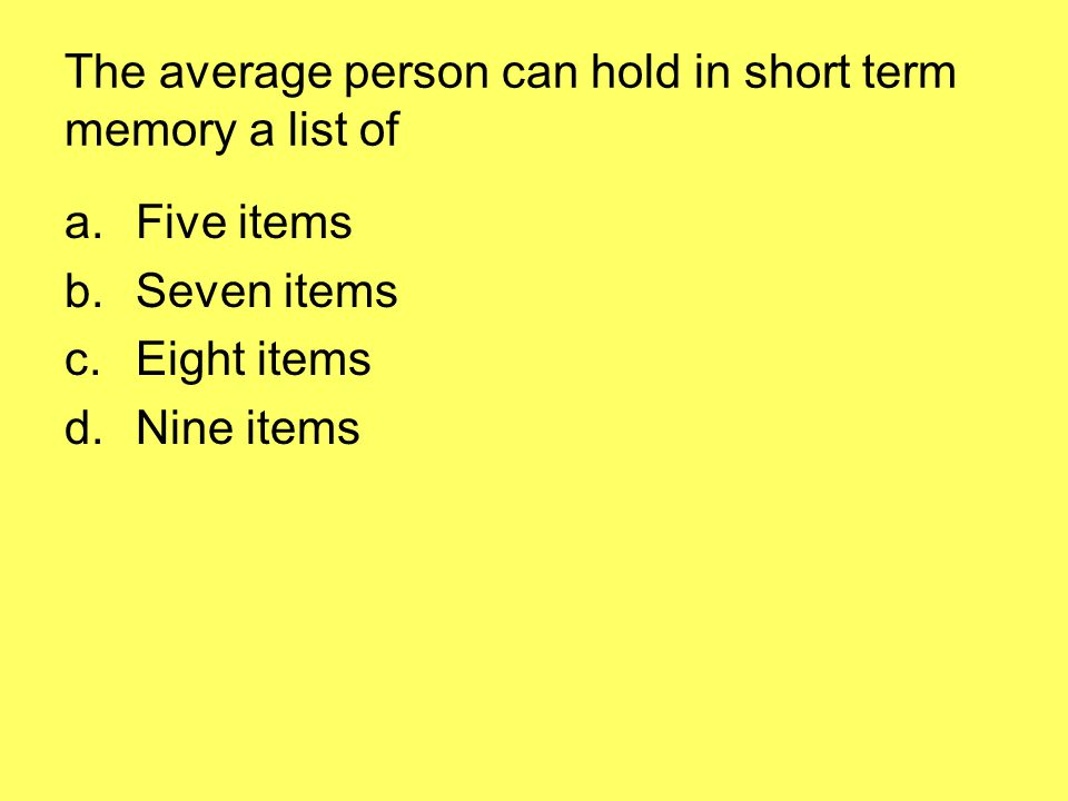 The average person can hold in short term memory a list of