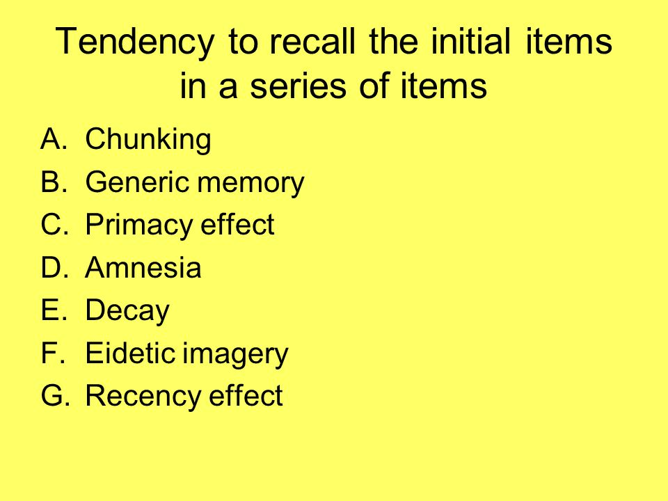 Tendency to recall the initial items in a series of items