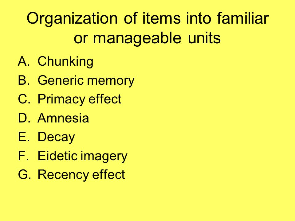 Organization of items into familiar or manageable units