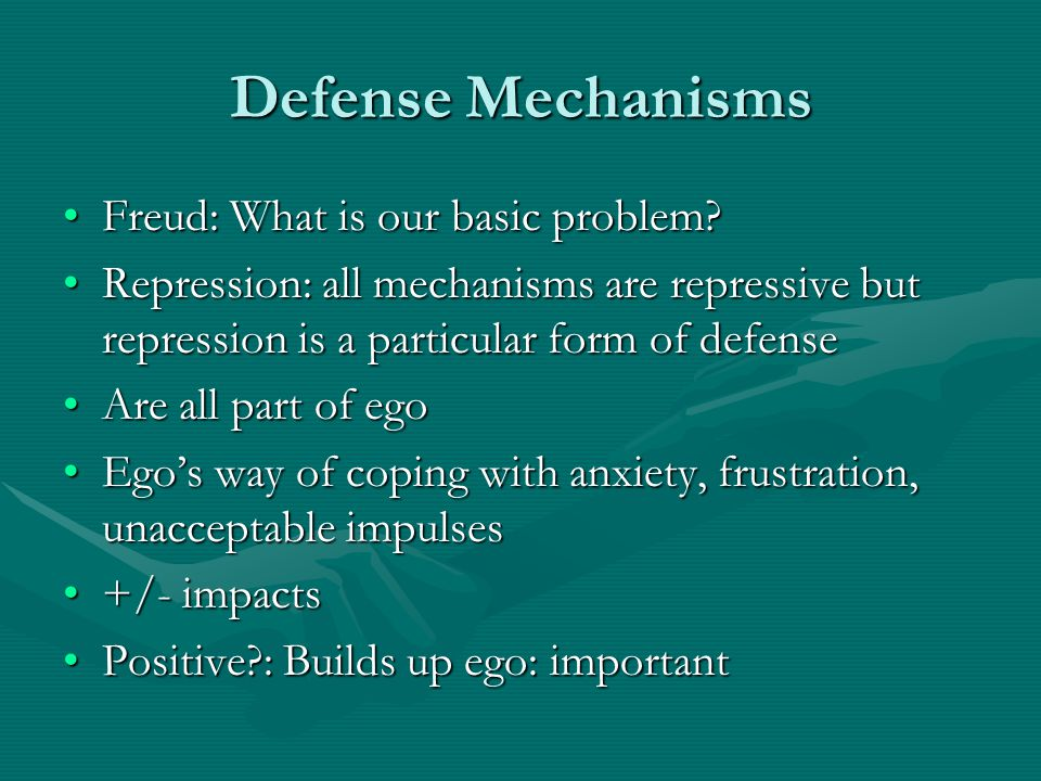 Defense Mechanisms Freud: What is our basic problem