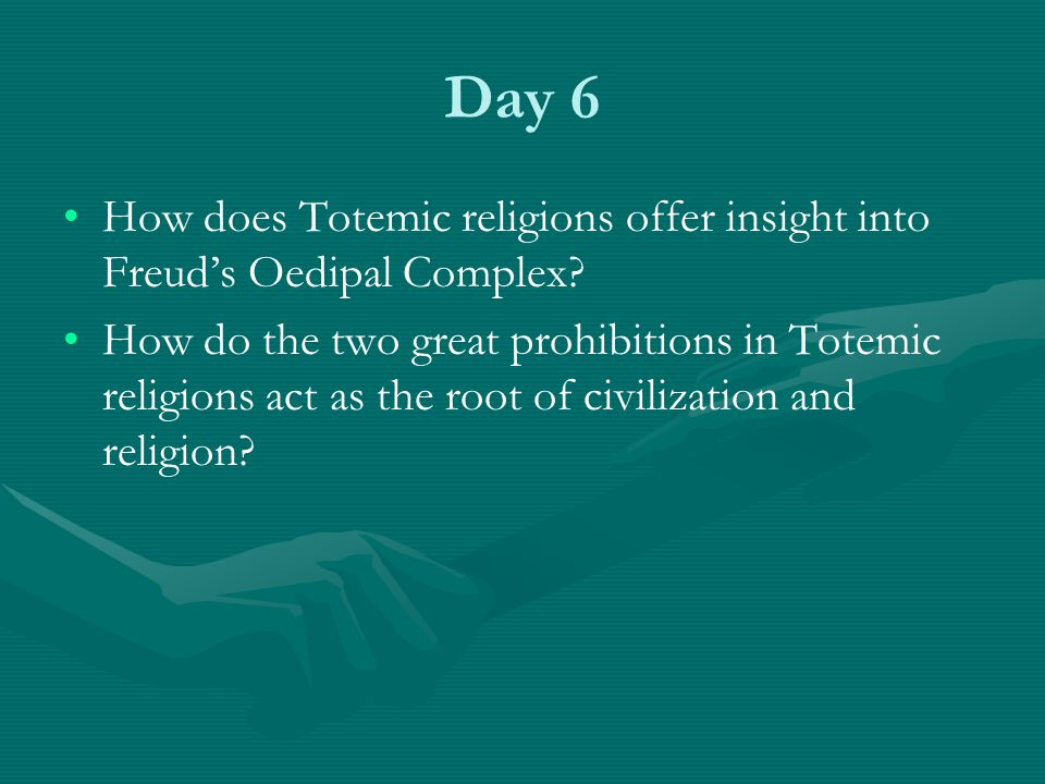 Day 6 How does Totemic religions offer insight into Freud's Oedipal Complex