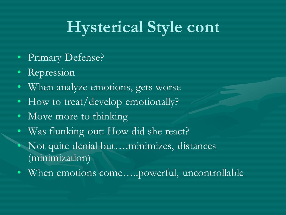 Hysterical Style cont Primary Defense Repression