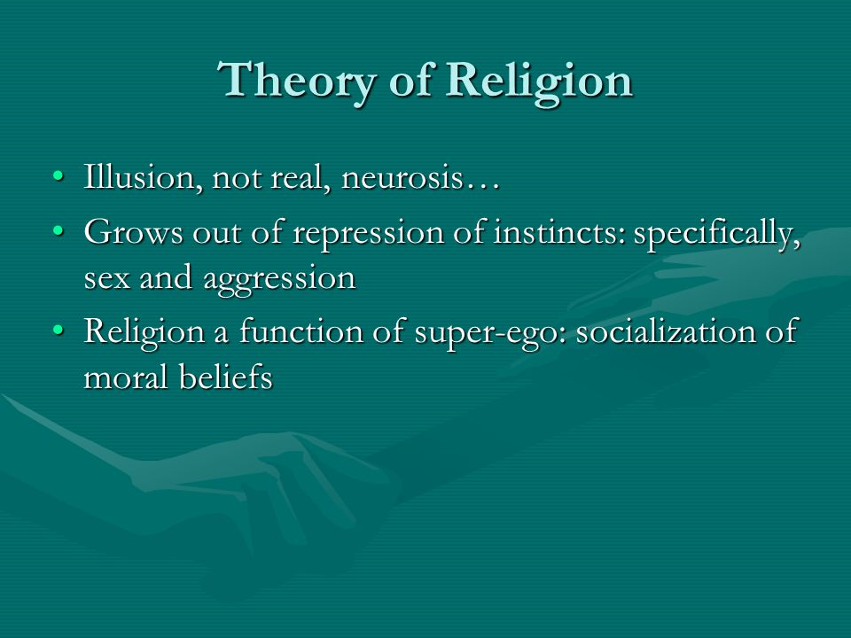 Theory of Religion Illusion, not real, neurosis…