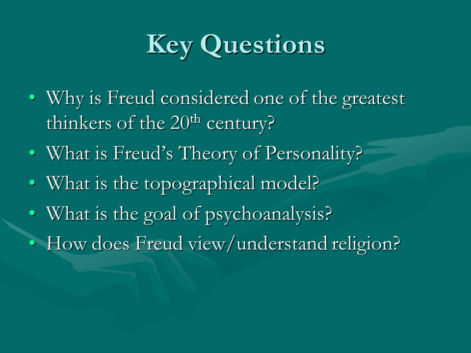 Key Questions Why is Freud considered one of the greatest thinkers of the 20th century What is Freud's Theory of Personality