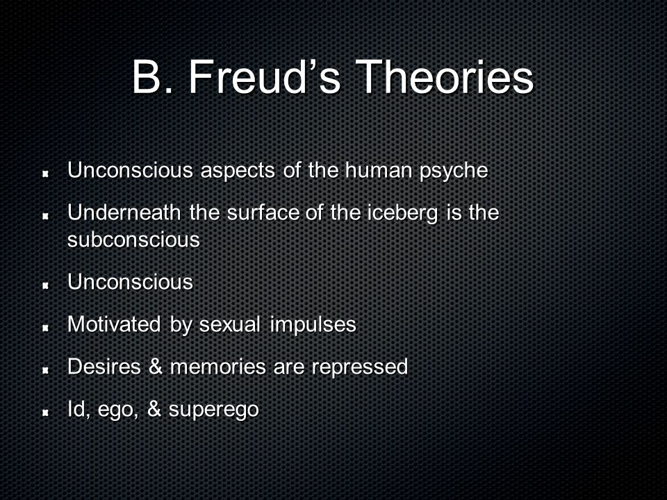 B. Freud's Theories Unconscious aspects of the human psyche