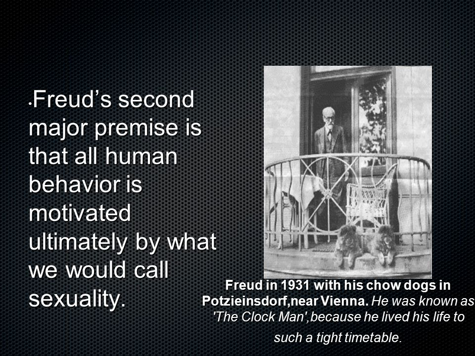 Freud's second major premise is that all human behavior is motivated ultimately by what we would call sexuality.