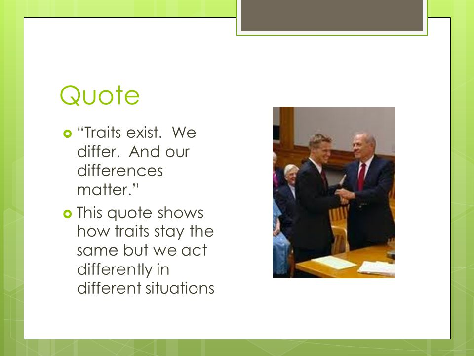 Quote Traits exist. We differ. And our differences matter.