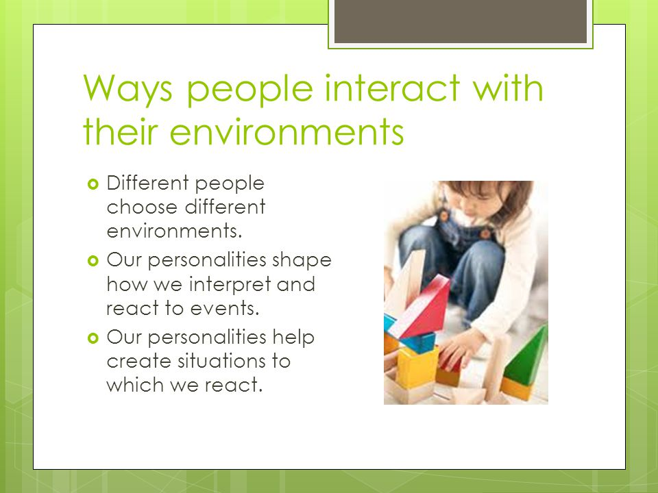Ways people interact with their environments