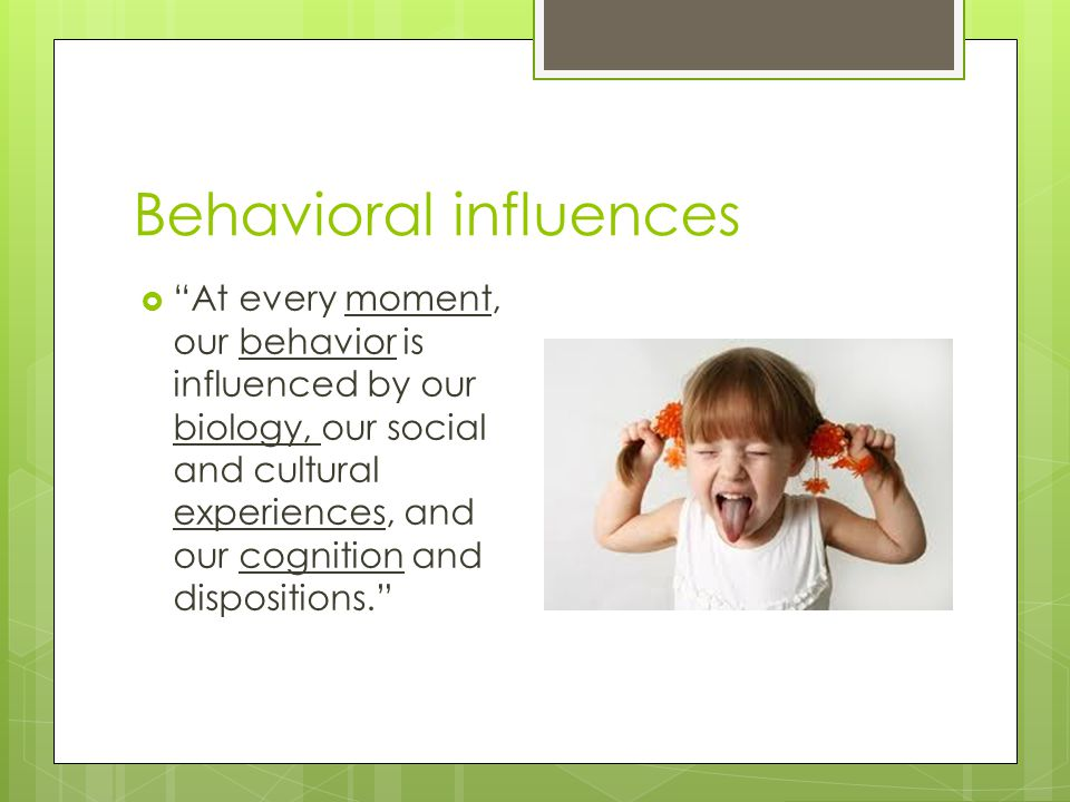 Behavioral influences
