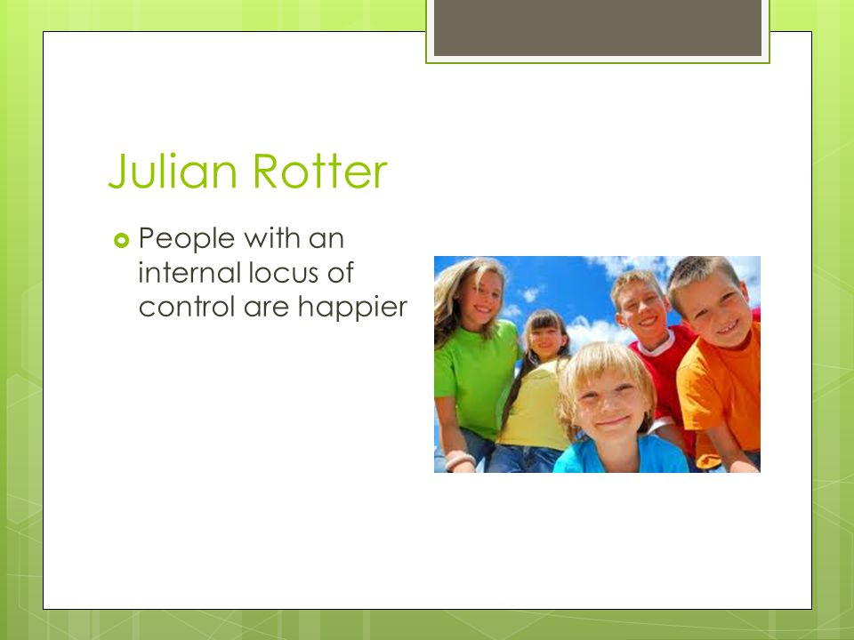 Julian Rotter People with an internal locus of control are happier