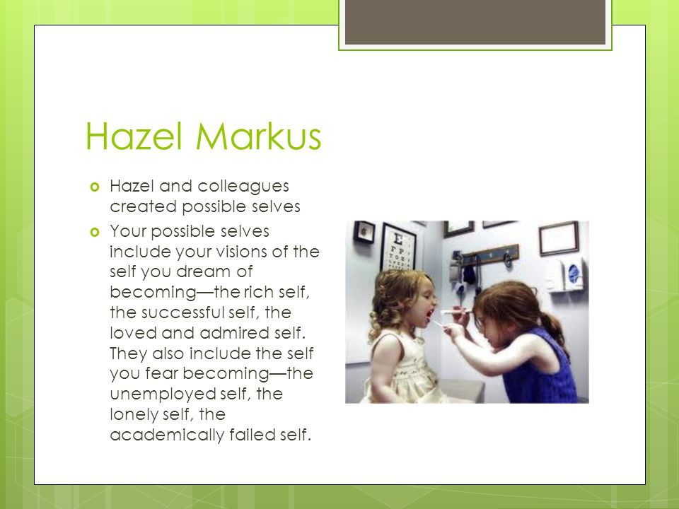 Hazel Markus Hazel and colleagues created possible selves