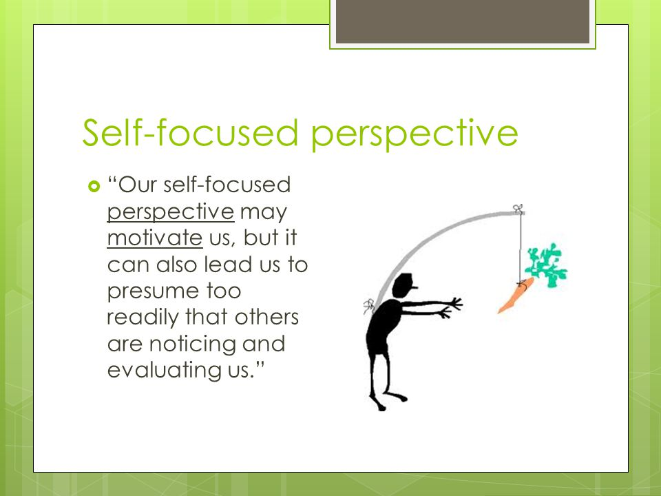 Self-focused perspective