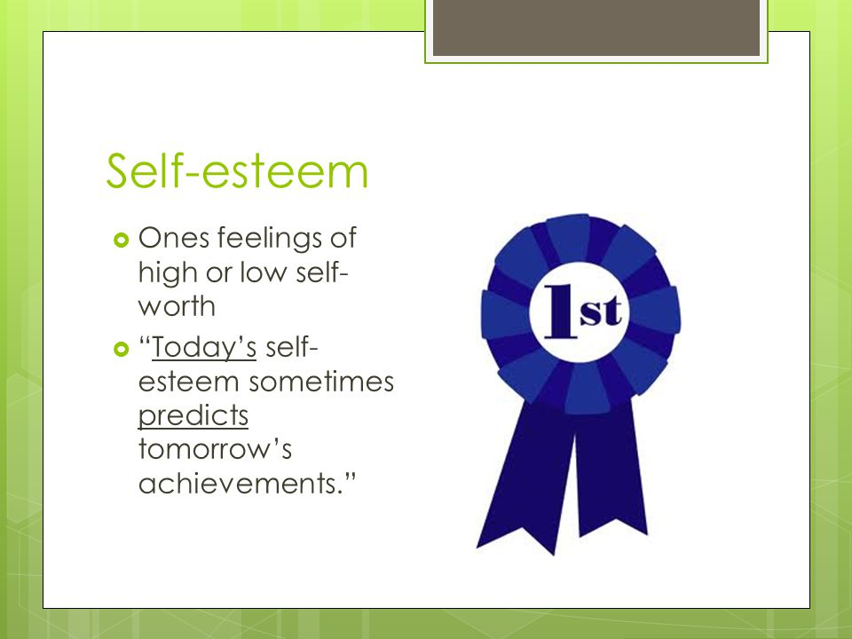 Self-esteem Ones feelings of high or low self-worth