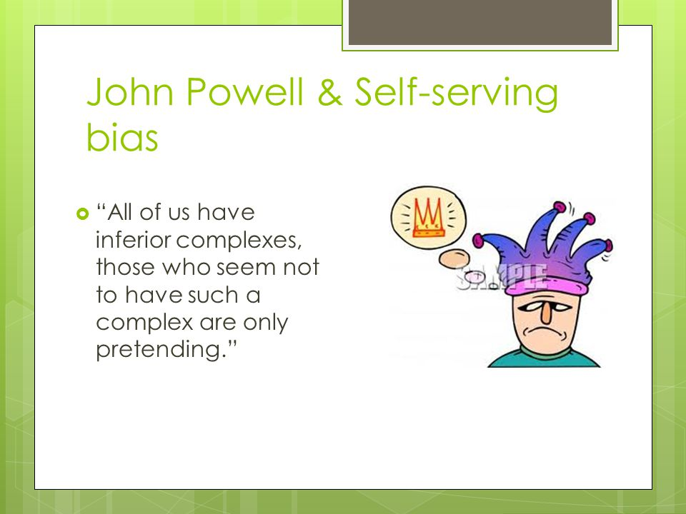 John Powell & Self-serving bias