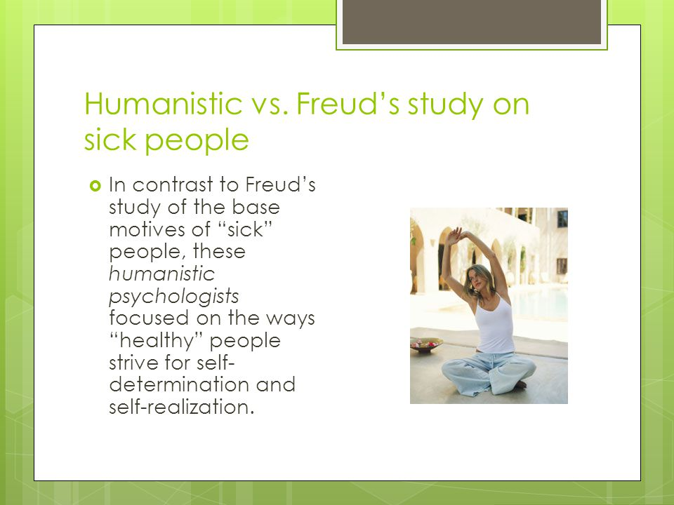 Humanistic vs. Freud's study on sick people