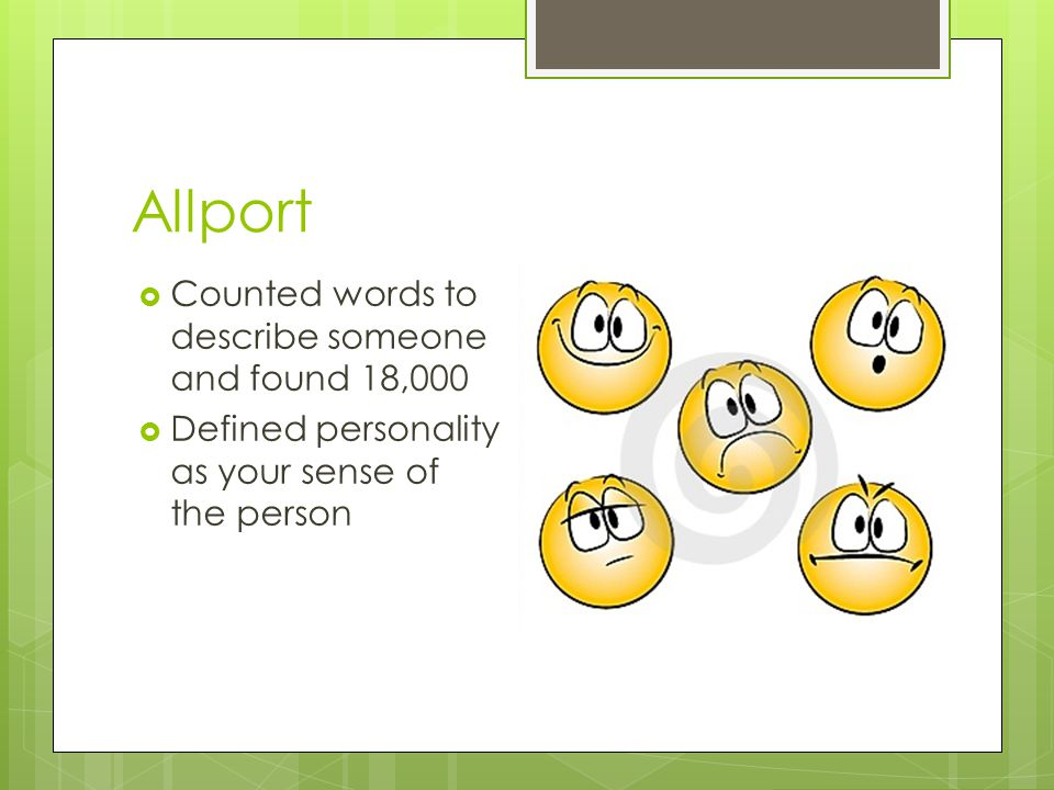 Allport Counted words to describe someone and found 18,000