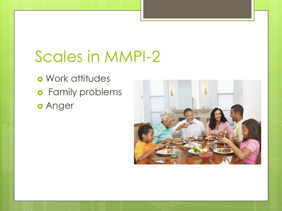 Scales in MMPI-2 Work attitudes Family problems Anger