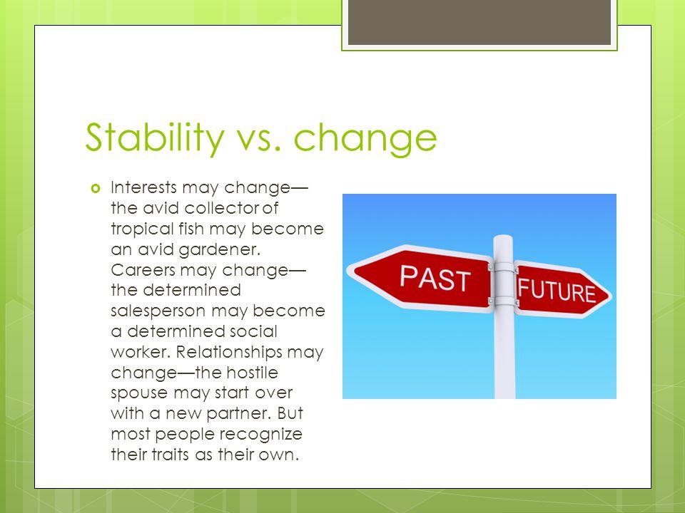 Stability vs. change