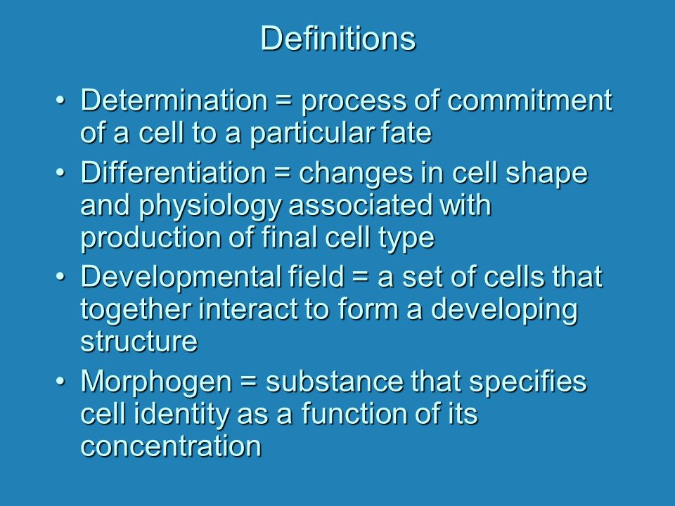 Definitions Determination = process of commitment of a cell to a particular fate.