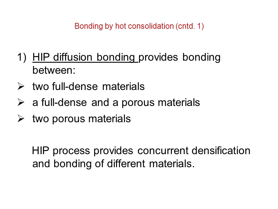 Bonding by hot consolidation (cntd. 1)