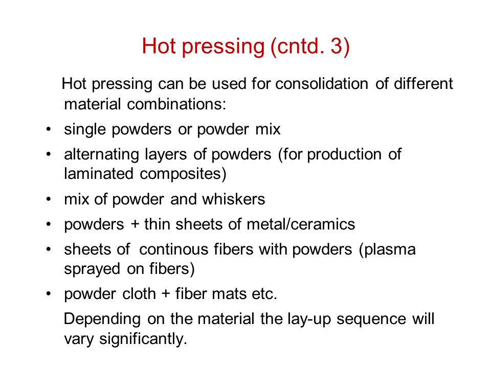 Hot pressing (cntd. 3) Hot pressing can be used for consolidation of different material combinations: