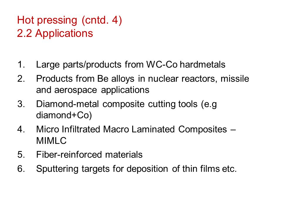 Hot pressing (cntd. 4) 2.2 Applications