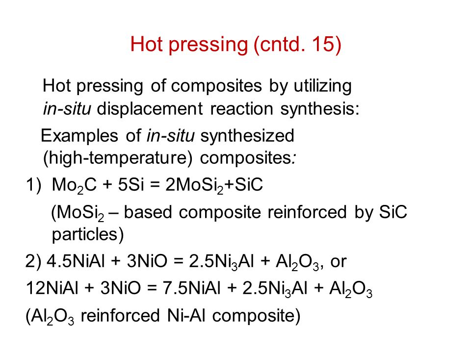 Hot pressing (cntd. 15) Hot pressing of composites by utilizing in-situ displacement reaction synthesis: