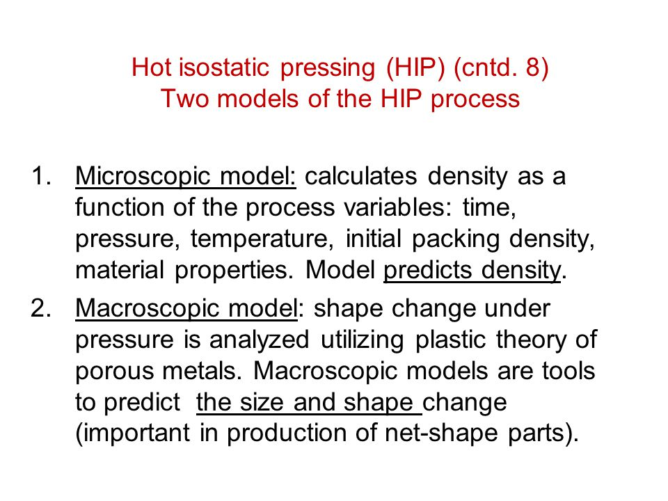 Hot isostatic pressing (HIP) (cntd. 8) Two models of the HIP process