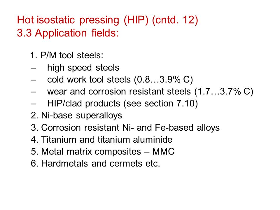 Hot isostatic pressing (HIP) (cntd. 12) 3.3 Application fields: