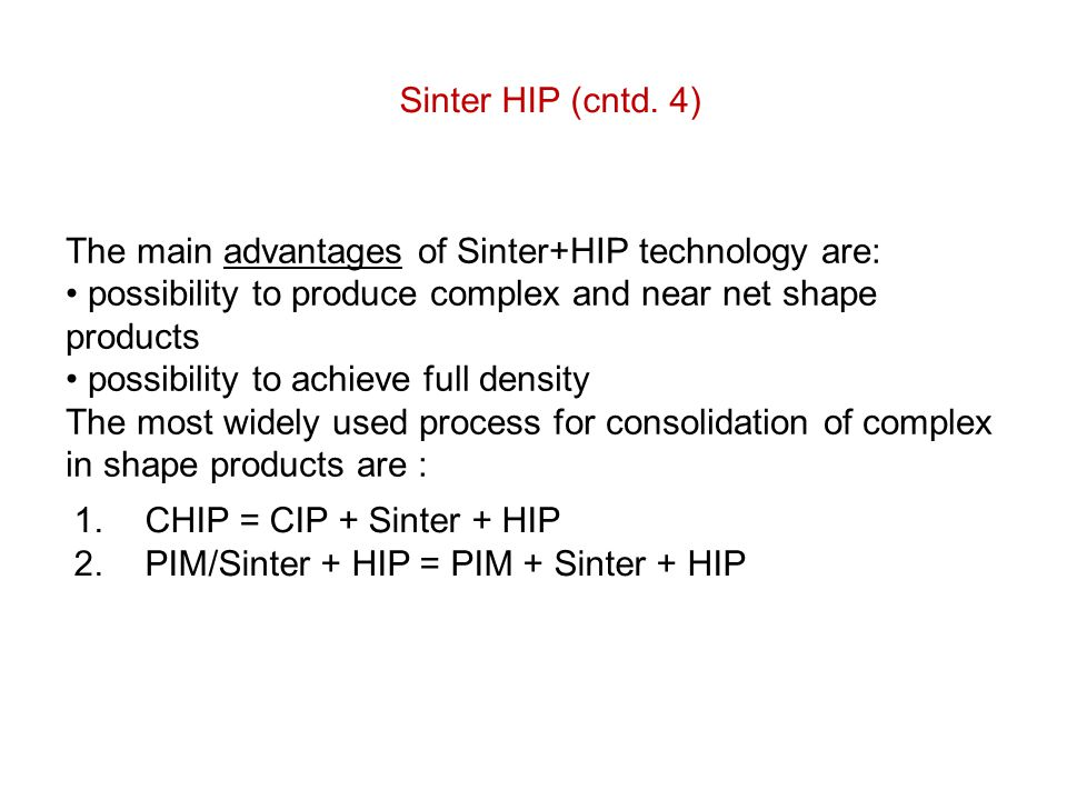 Sinter HIP (cntd. 4) The main advantages of Sinter+HIP technology are: possibility to produce complex and near net shape products.