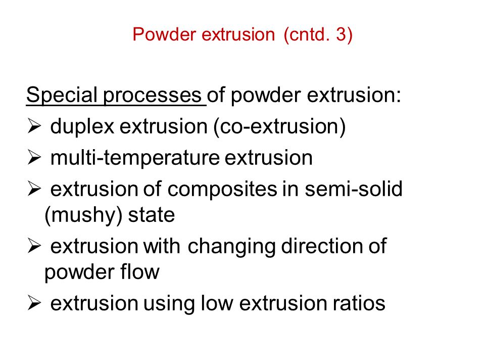 Powder extrusion (cntd. 3)
