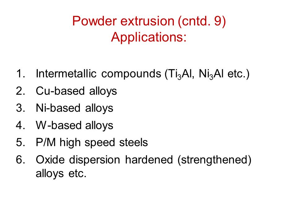 Powder extrusion (cntd. 9) Applications: