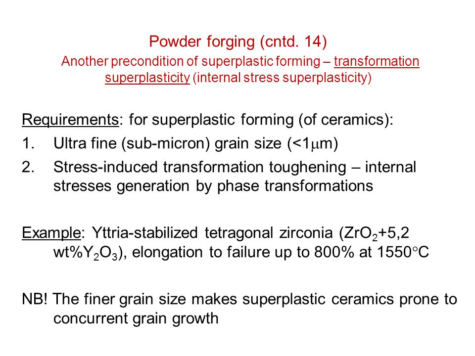Powder forging (cntd. 14) Another precondition of superplastic forming – transformation superplasticity (internal stress superplasticity)