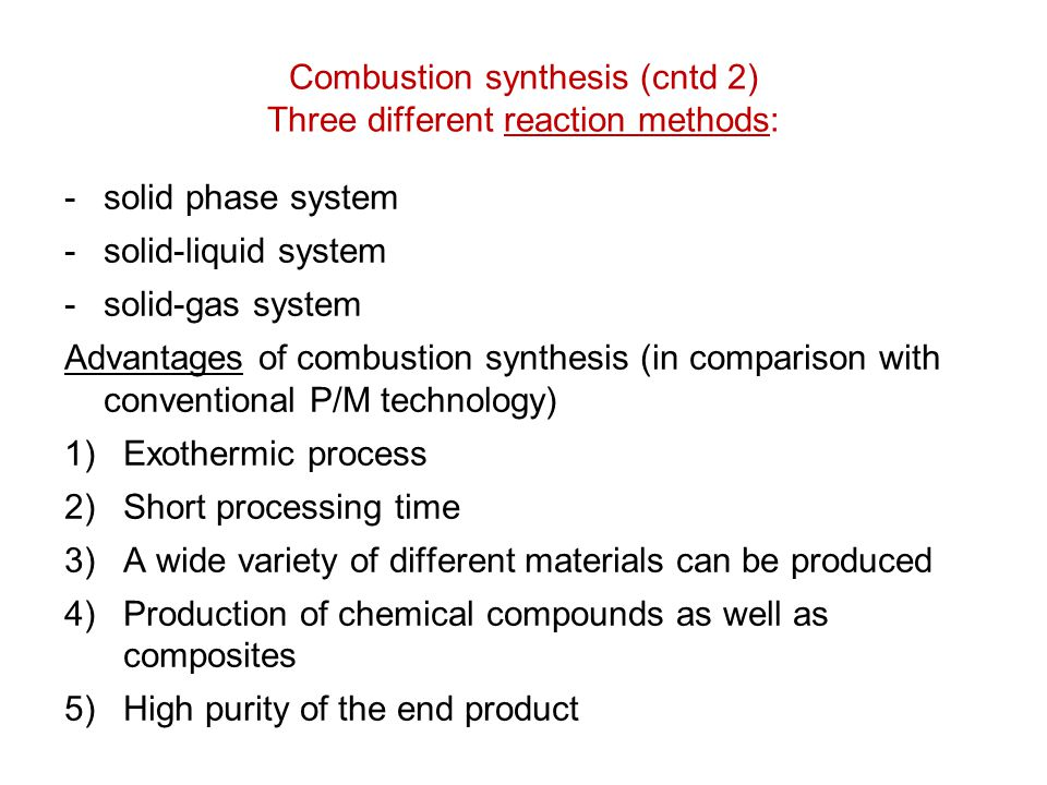 Combustion synthesis (cntd 2) Three different reaction methods: