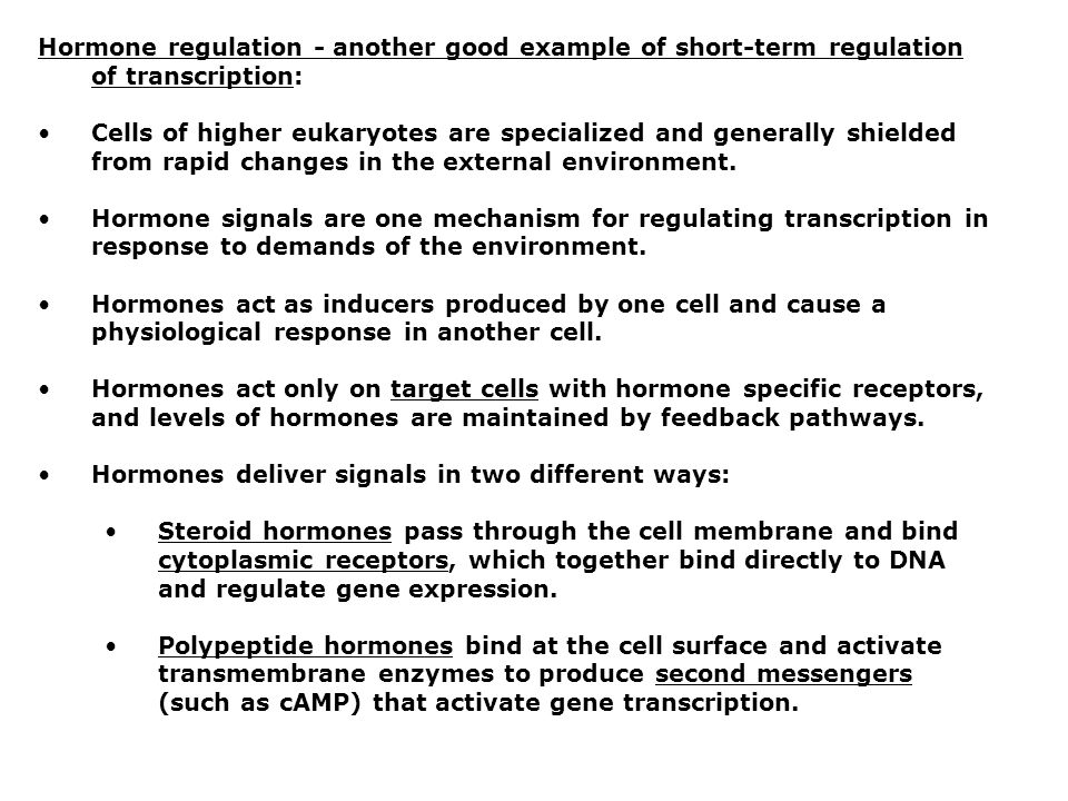 Hormone regulation - another good example of short-term regulation of transcription: